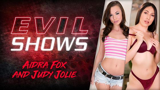Aidra Fox, Judy Jolie - Evil Shows [Evil Angel] - February 20, 2021