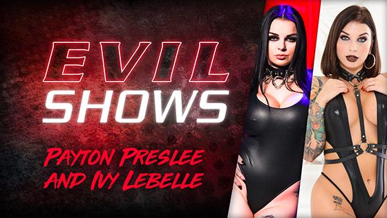 Ivy Lebelle, Payton Preslee - Evil Shows [Evil Angel] - January 23, 2021