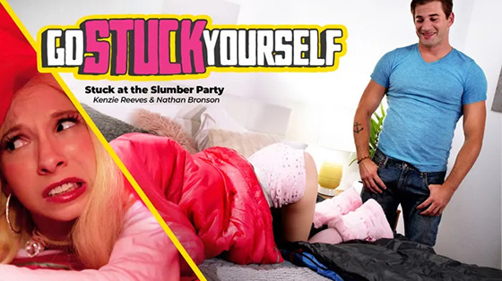 Kenzie Reeves - Stuck At The Slumber Party [Go Stuck Yourself] - April 6, 2021
